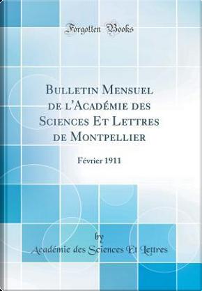 Bulletin Mensuel de l'Académie des Sciences Et Lettres de Montpellier by Académie des Sciences Et Lettres