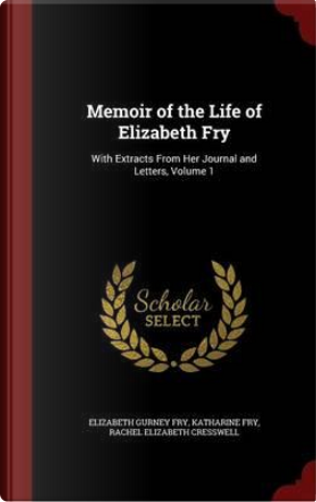 Memoir of the Life of Elizabeth Fry by Elizabeth Gurney Fry