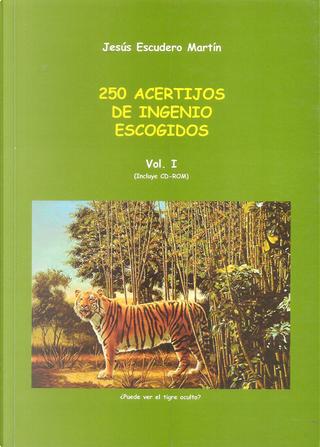 250 acertijos de ingenio escogidos, Vol.1 by Jesús Escudero Martín