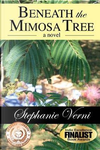 Beneath the Mimosa Tree by Stephanie Verni