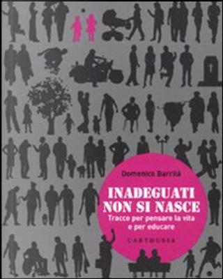 Inadeguati non si nasce by Domenico Barrilà