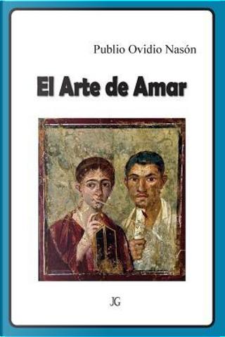 El Arte de Amar/ The art of Loving by Publius Ovidius Naso