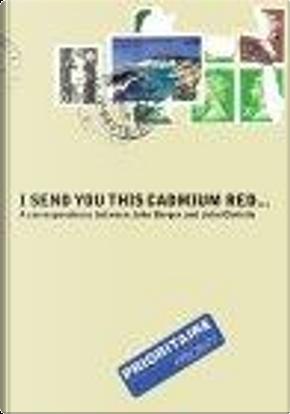 I Send You this Cadmium Red by John Berger, John Christie