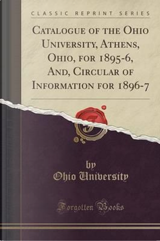 Catalogue of the Ohio University, Athens, Ohio, for 1895-6, And, Circular of Information for 1896-7 (Classic Reprint) by Ohio University