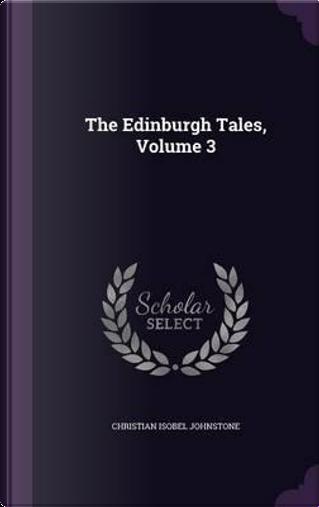 The Edinburgh Tales Volume 3 by Christian Isobel Johnstone