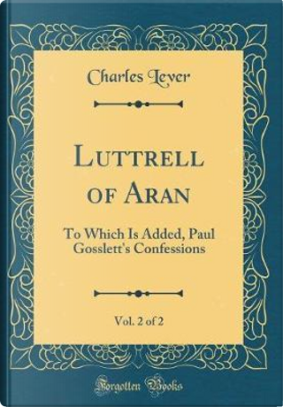 Luttrell of Aran, Vol. 2 of 2 by Charles Lever