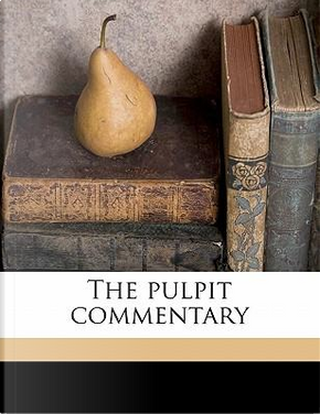 The Pulpit Commentary by H. D. M. 1836 Spence-Jones