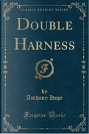 Double Harness (Classic Reprint) by Anthony Hope