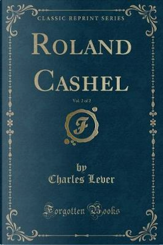 Roland Cashel, Vol. 2 of 2 (Classic Reprint) by Charles Lever