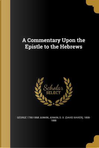 COMMENTARY UPON THE EPISTLE TO by George 1790-1868 Junkin