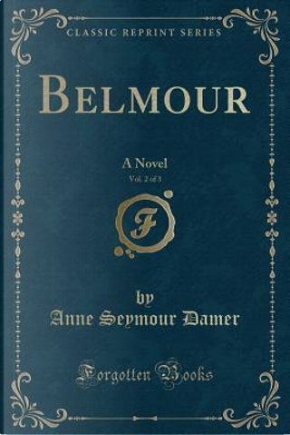 Belmour, Vol. 2 of 3 by Anne Seymour Damer