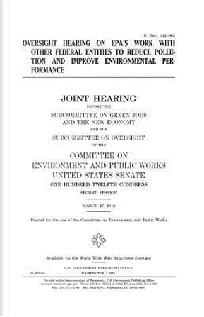 Oversight Hearing on Epa's Work With Other Federal Entities to Reduce Pollution and Improve Environmental Performance by United States Congress