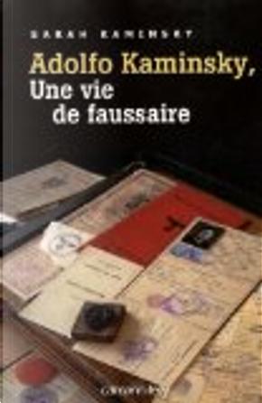 Adolfo Kaminsky, une vie de faussaire by Sarah Kaminsky