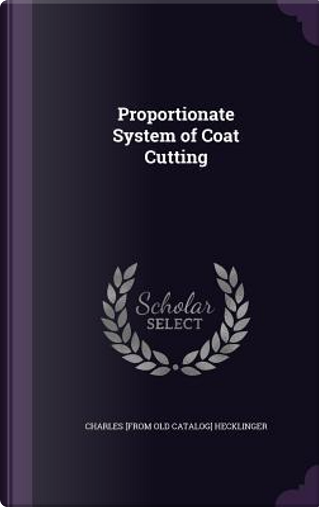 Proportionate System of Coat Cutting by Charles [From Old Catalog] Hecklinger