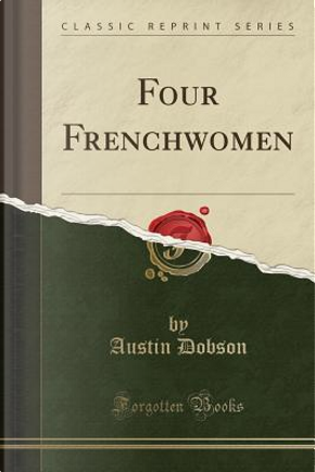 Four Frenchwomen (Classic Reprint) by Austin Dobson