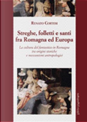 Streghe, folletti e santi fra Romagna ed Europa by Renato Cortesi