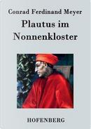 Plautus im Nonnenkloster by Conrad Ferdinand Meyer