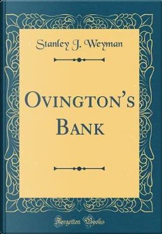 Ovington's Bank (Classic Reprint) by Stanley J. Weyman