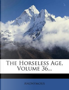 The Horseless Age, Volume 36. by ANONYMOUS
