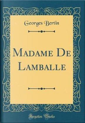 Madame De Lamballe (Classic Reprint) by Georges Bertin