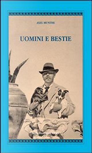Uomini e bestie by Axel Munthe