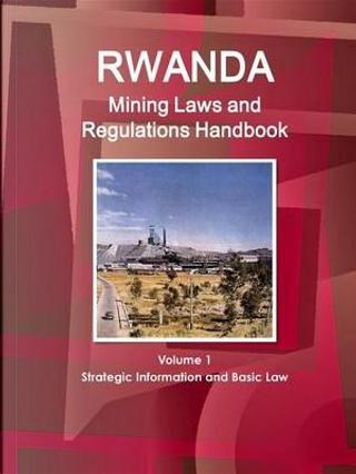 Rwanda Mining Laws and Regulations Handbook by USA International Business Publications
