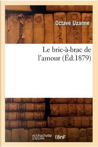 Le Bric-a-Brac de l'Amour (ed.1879) by Uzanne O