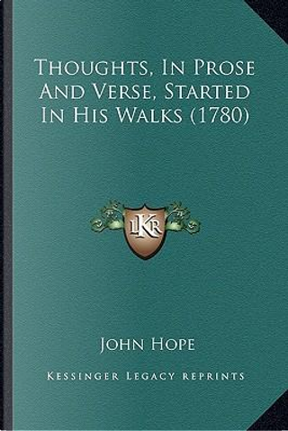 Thoughts, in Prose and Verse, Started in His Walks (1780) Thoughts, in Prose and Verse, Started in His Walks (1780) by John Hope