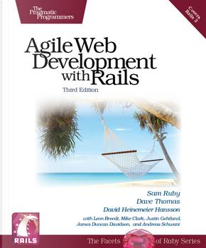 Agile Web Development with Rails by Dave Thomas, David Heinemeier Hansson, Sam Ruby