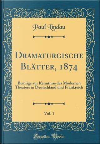 Dramaturgische Blätter, 1874, Vol. 1 by Paul Lindau