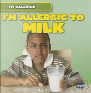I'm Allergic to Milk by Maria Nelson