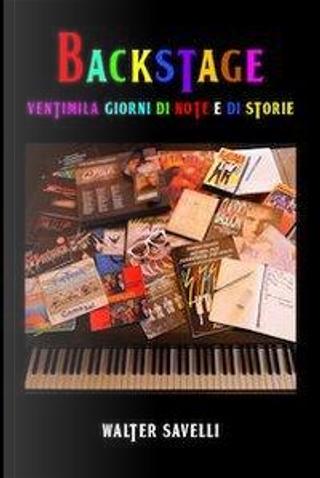 Backstage. Ventimila giorni di note e di storie by Walter Savelli