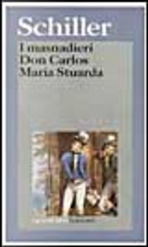 I masnadieri -Don Carlos -Maria Stuarda by Friedrich Schiller