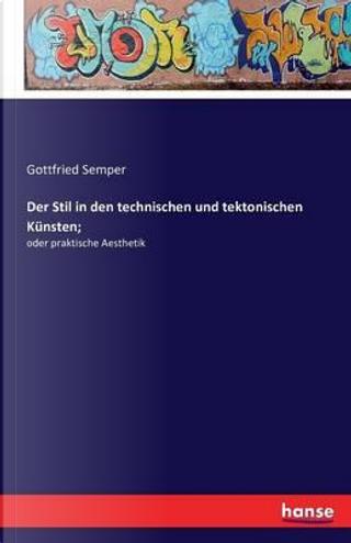 Der Stil in den technischen und tektonischen Künsten; by Gottfried Semper