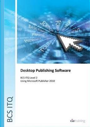BCS Level 2 ITQ - Desktop Publishing Software Using Microsoft Publisher 2010 by CiA Training Ltd.