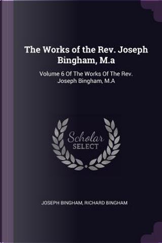 The Works of the Rev. Joseph Bingham, M.a by Joseph Bingham