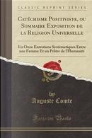 Catéchisme Positiviste, ou Sommaire Exposition de la Religion Universelle by auguste comte
