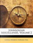 Johnsonian Miscellanies, Volume 2 by George Birkbeck Norman Hill