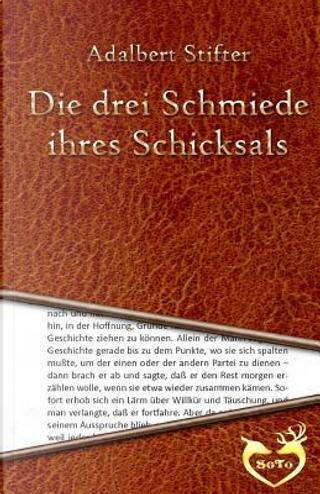 Die Drei Schmiede Ihres Schicksals by Adalbert stifter