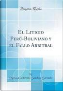 El Litigio Perú-Boliviano y el Fallo Arbitral (Classic Reprint) by Matías Guillermo Sánchez Sorondo