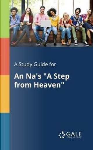"""A Study Guide for An Na's """"A Step From Heaven"""" by Cengage Learning Gale"""