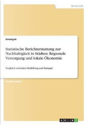 Statistische Berichterstattung zur Nachhaltigkeit in Städten. Regionale Versorgung und lokale Ökonomie by Anonym