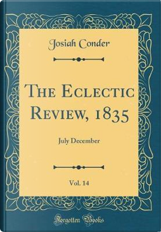 The Eclectic Review, 1835, Vol. 14 by Josiah Conder