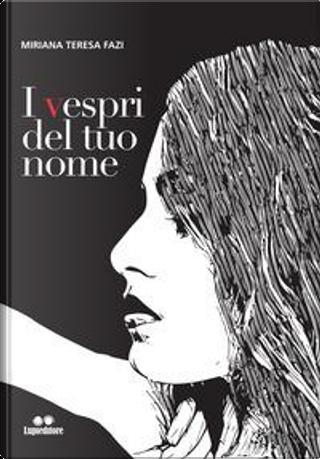 I vespri del tuo nome by Miriana Teresa Fazi