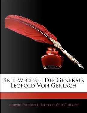 Briefwechsel des Generals Leopold von Gerlach by Ludwig Friedrich Leopold von Gerlach