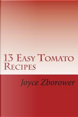 13 Easy Tomato Recipes by Joyce Zborower