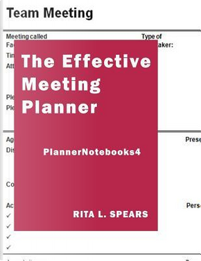 The Effective Meeting Planner by Rita L. Spears