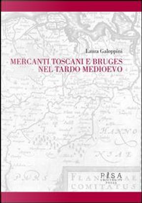 Mercanti toscani e Bruges nel tardo Medioevo by Laura Galoppini