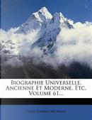 Biographie Universelle, Ancienne Et Moderne, Etc, Volume 61... by Louis Gabriel Michaud
