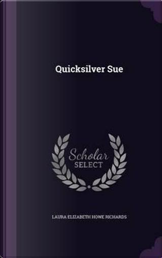 Quicksilver Sue by Laura Elizabeth Howe Richards